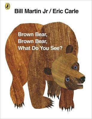 Brown Bear, Brown Bear, What Do You See? by Eric Carle, Bill, Jr. Martin