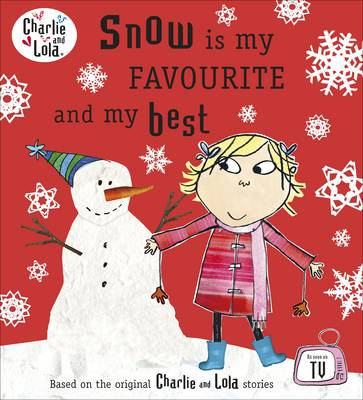 Charlie and Lola: Snow is My Favourite and My Best by