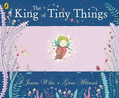 The King of Tiny Things by Jeanne Willis, Gwen Millward