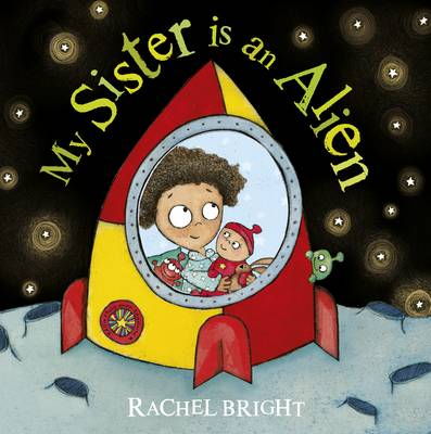 My Sister is an Alien! by Rachel Bright