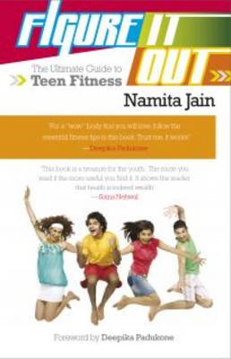 Figure it Out The Ultimate Guide to Teen Fitness by Namita Jain
