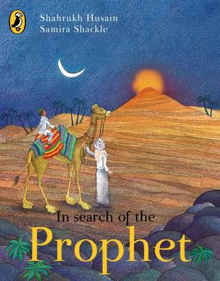In Search of the Prophet by Shahrukh Husain, Samira Shackle