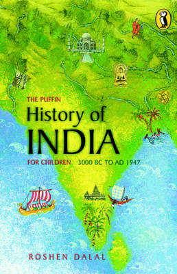 The Puffin History of India for Children 3000 BC to AD 1947 by Roshen Dalal
