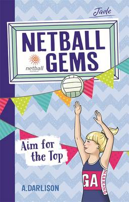 Netball Gems 5 Aim for the Top by Aleesa Darlison