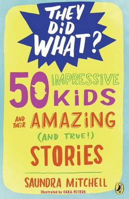 50 Impressive Kids And Their Amazing (And True) Stories by Saundra Mitchell