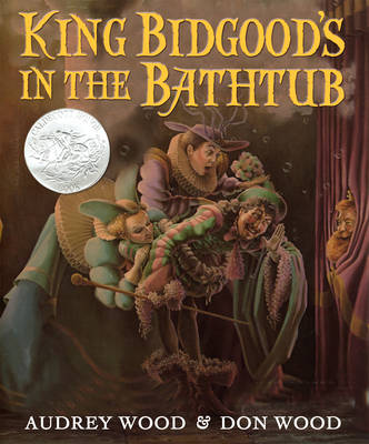 King Bidgood's in the Bathtub by Audrey Wood, Don Wood