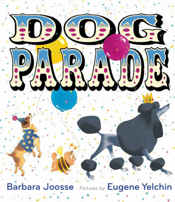 Dog Parade by Barbara M. Joosse, Eugene Yelchin