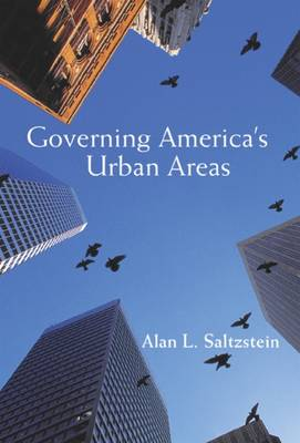 Governing America's Urban Areas by Alan L. Saltzstein