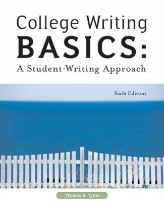 College Writing Basics A Student-Writing Approach by Thomas E. Tyner