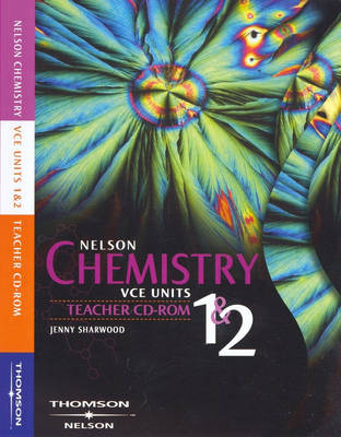 Nelson Chemistry for VCE Units 1 and 2 Teacher CD-ROM by Jenny Sharwood, Judy Gordon