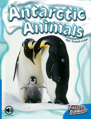 Fast Forward Level 9 Non-fiction Antarctic Animals by Alan Trussell-Cullen