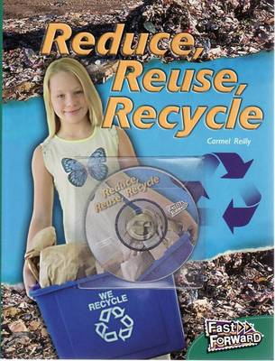 Fast Forward Level 14 Non-fiction Reduce, Reuse, Recycle by Carmel Reilly