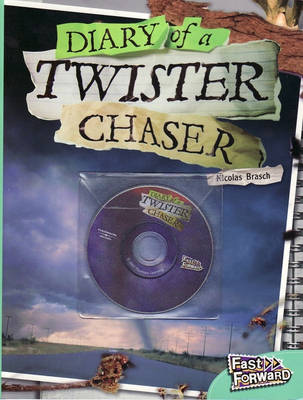 Fast Forward Diary of a Twister Chaser by Nicholas Brasch