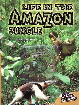 Life in the Amazon Jungle by Alan Trussell-Cullen
