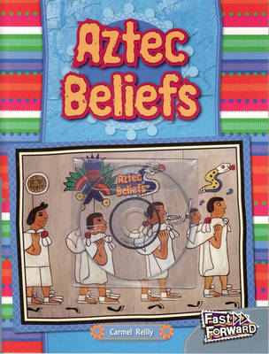 Aztec Beliefs by Carmel Reilly