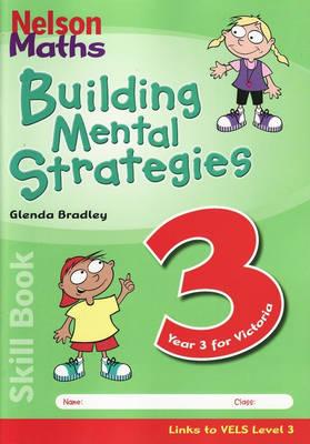 Nelson Maths Building Mental Strategies Skillbook 3 by Glenda Bradley