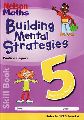 Nelson Maths Building Mental Strategies Skillbook 5 by Pauline Rogers