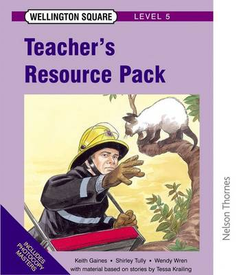 Wellington Square - Level 5 Teacher's Resource Pack by Keith Gaines, Shirley Tully, Wendy Wren