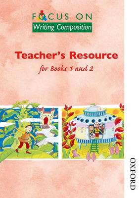 Focus on Writing Composition Teacher's Resource for Books 1 and 2 by Ray Barker, Louis Fidge