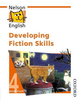 Nelson English - Book 4 Developing Fiction Skills by John Jackman, Wendy Wren
