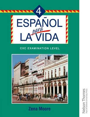Espanol Para La Vida 4 - CXC Examination Level by Zena Moore