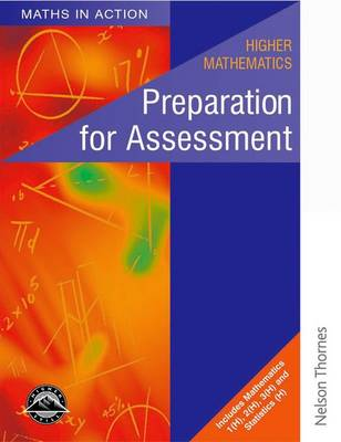 Maths in Action - Higher Mathematics Preparation for Assessment Preparation for Assessment : Mathematics 1(H), 2(H), 3(H) and Statistics (H) by Robin D. Howat, Edward C. K. Mullan, Ken Nisbet, Ralph Riddiough