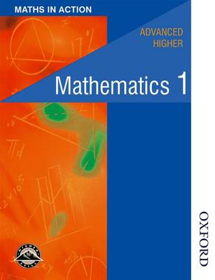 Maths in Action - Advanced Higher Mathematics 1 by Edward C. K. Mullan, William Richardson, Clive Chambers