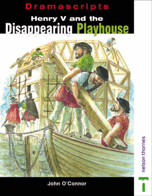 Dramascripts - Henry V and the Disappearing Playhouse by John O'Connor