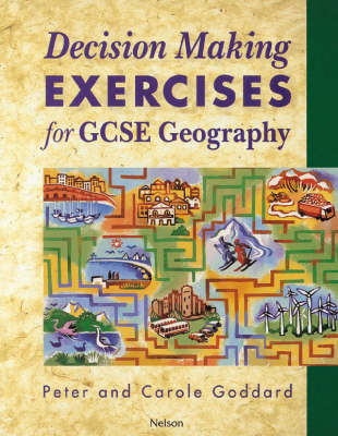 Decision Making Exercises for GCSE Geography Students' Book by Peter Goddard, Carole Goddard