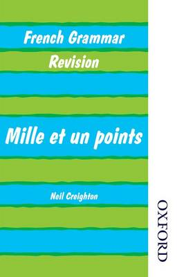 French Grammar Revision - Mille Et Un Points by Neil Creighton