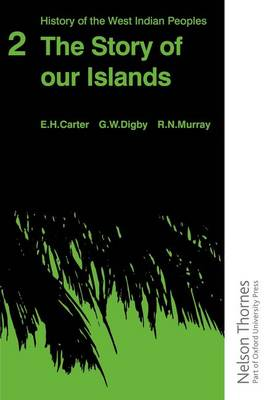 History of the West Indian Peoples - 2 the Story of Our Islands by E. H. Carter, G. W. Digby, R. Murray