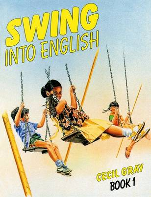 Swing into English Book 1 A Course for Caribbean Primary Schools by Cecil Gray
