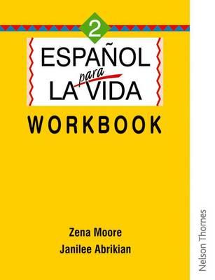 Espanol Para La Vida 2 - Workbook by Janilee Abrikian, Zena Moore, Gloria Rondon-Velez, Miriam Fletcher