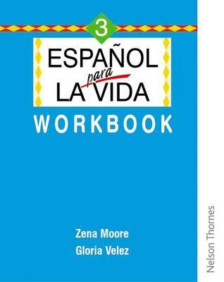 Espanol para la Vida 3 - Workbook by Zena Moore, Gloria Velez