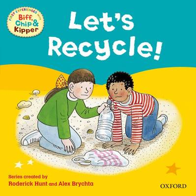 Oxford Reading Tree Read with Biff, Chip, and Kipper: First Experiences: Let's Recycle! by Rod Hunt