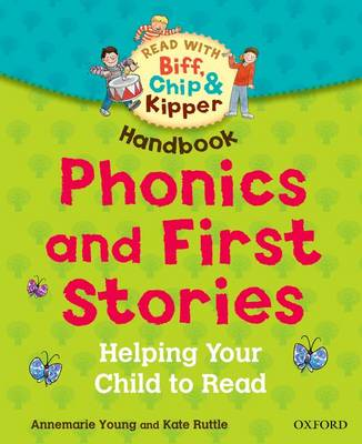 Oxford Reading Tree Read with Biff, Chip, and Kipper: Phonics and First Stories Handbook Helping Your Child to Read by Rod Hunt, Ms Annemarie Young