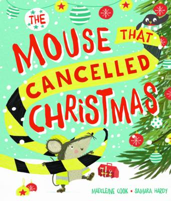 The Mouse That Cancelled Christmas by Samara Hardy, Madeleine Cook