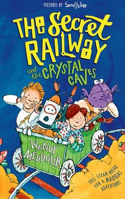 The Secret Railway and the Crystal Caves by Wendy Meddour
