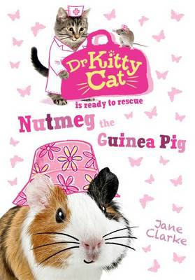 Dr KittyCat is Ready to Rescue Nutmeg the Guinea Pig by Jane Clarke