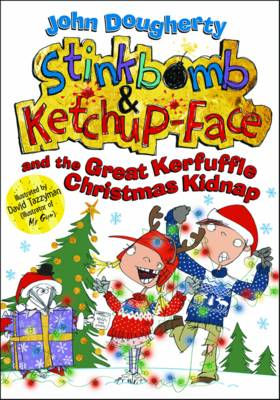 Stinkbomb and Ketchup-Face and the Great Kerfuffle Christmas Kidnap by John Dougherty