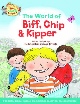 Oxford Reading Tree Read with Biff, Chip & Kipper: The World of Biff, Chip and Kipper by Roderick Hunt