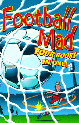 Football Mad by John Goodwin, Alan MacDonald, Helena Pielichaty