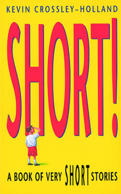 Short! A Book of Very Short Stories by Kevin Crossley-Holland