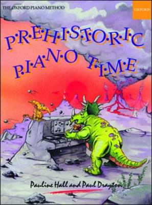 Prehistoric Piano Time 20 Prehistoric Pieces and Puzzles by Pauline Hall, Paul Drayton