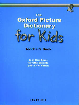 The Oxford Picture Dictionary for Kids Teacher's Book by Joan Ross Keyes, Dorothy Bukantz, Judith A.V. Harlan