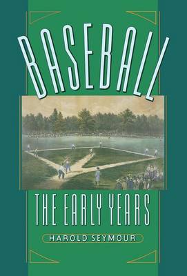Baseball: The Early Years The Early Years by Harold Seymour, Dorothy Seymour Mills