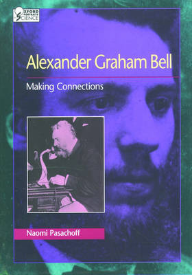Alexander Graham Bell Making Connections by Naomi E. Pasachoff
