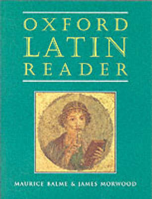 Oxford Latin Course: Oxford Latin Reader by Maurice Balme, James Morwood