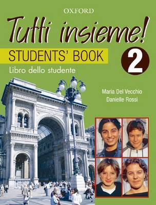 Tutti Insieme! 2 Student Book by Lucia D'Angelo, Maria del Vecchio, Danielle Rossi, Chris Turner