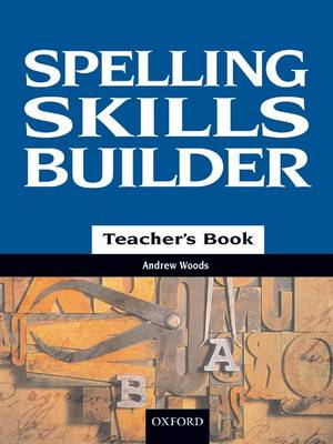 Spelling Skills Builder Teacher's Book by Andrew J. Woods